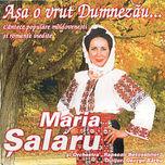 Maria Salaru Asa o vrut Dumnezau...