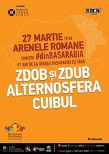 Concert #dinBasarabia - Zdob Si Zdub, Alternosfera si Cuibul la Arenele Romane pe 27 martie