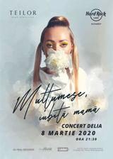 Concert Delia: Mulumesc iubita mama