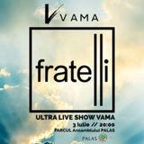 Concert VAMA - Fratelli ULTRA Live Show