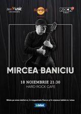 Concert Mircea Baniciu pe 18 noiembrie la Hard Rock Cafe