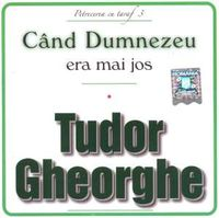 Tudor Gheorghe - Cand Dumnezeu era mai jos