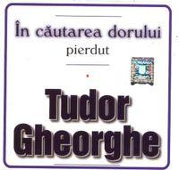 Tudor Gheorghe - In cautarea dorului pierdut