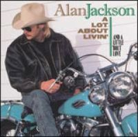Alan Jackson - A Lot About Livin (And a Little Bout Love)