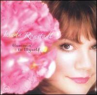 Linda Rondstadt - Hummin to Myself