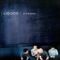 Liquido - At the Rocks