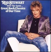 Rod Stewart - Still the Same Great Rock Classics of Our Time