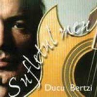 Ducu Bertzi - Sufletul meu