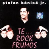 Stefan Banica Jr. - Te Rock Frumos
