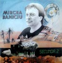 Mircea Baniciu - Secunda 2