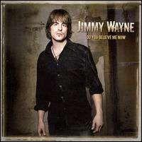 Jimmy Wayne - Do You Believe Me Now?