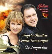 Angela Similea - De dragul tau - Angela Similea si Ovidiu Komornyk