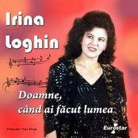 Irina Loghin - Doamne, cand ai facut lumea