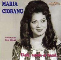Maria Ciobanu - Viata, repede ai trecut...