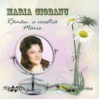 Maria Ciobanu - Raman a voastra Marie