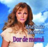 Anastasia Lazariuc - Dor de mama