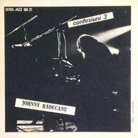 Johnny Raducanu - Confesiuni 3