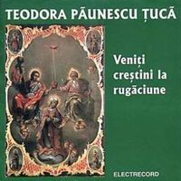 Teodora Paunescu Tuca - Veniti crestini la rugaciune