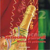 Various - Muzica de petrecere Vol. 2 - Sa ciocnim paharul