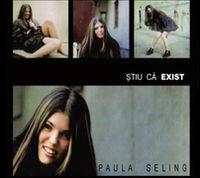 Paula Seling - Stiu ca exist