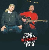 Ducu Bertzi - Ducu Bertzi si Florian Pittis in concert 2009