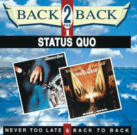 Status Quo - Never to Late Back to Back