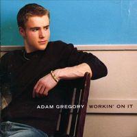 Adam Gregory Workin' on It