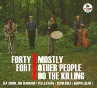 Mostly Other People Do the Killing - Forty Fort