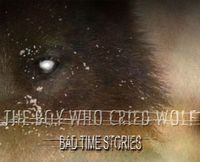 The Boy Who Cried Wolf - Bad Time Stories