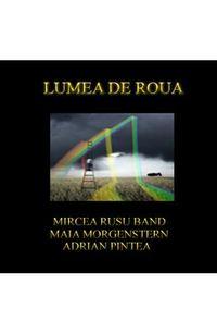 Mircea Rusu - Lumea de roua
