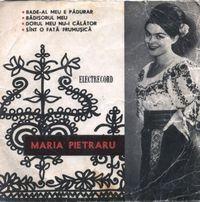 Maria Pietraru - Bade-al Meu E Padurar / Badisorul Meu / Dorul Meu Nu-i Calator / Sunt O Fata Frumusica