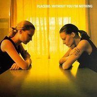 Placebo - Without You I m Nothing