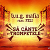 BUG Mafia feat. Feli - Sa Cante Trompetele (single nou)