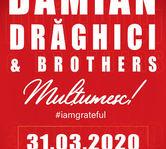 "DAMIAN DRAGHICI AND BROTHERSCONCERT ANIVERSAR - ""MULTUMESC #iamgrateful"""