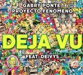 """Gabry Ponte, Proyecto Fenomeno si Deivys aduc savoarea hitului """"Live is Life"""" in noua lor piesa - """"Deja Vu"""""""