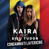 Kaira feat. Sisu Tudor - Condamnati la fericire (single nou)