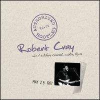 The Robert Cray Band - Authorized Bootleg: Austin, Texas 5/25/87