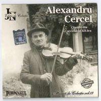 Alexandru Cercel - Cantari din secolul al XIX-lea (Muzica de colectie vol.13)