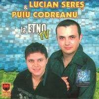 Muzica artisti celebri - Lucian Seres si Puiu Codreanu - La Etno Tv