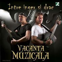 Vacanta Muzicala - Intre inger si drac