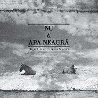 NU & APA NEAGRA - Descantecul Apei Negre
