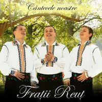 Fratii Reut - Cantecele Noastre
