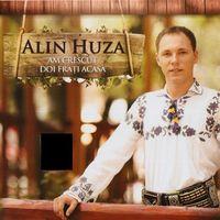 Alin Huza - Am crescut doi frati acasa