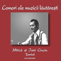 Mitica si Jani Ciuciu - Comori ale muzicii lautaresti