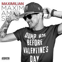 Maximilian - Maxim, Am Spus