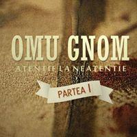 Download Omu Gnom - Atentie la neatentie (Partea I) (album)