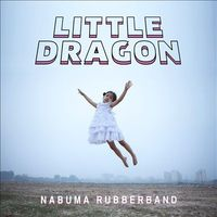Little Dragon - Nabuma Rubberband